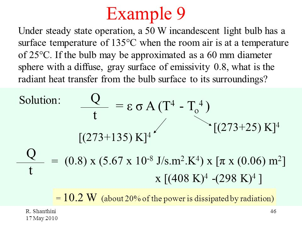 Example 9 Q = ε σ A (T4 - To4 ) t Q t Solution: [(273+25) K]4